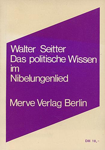 Das politische Wissen im Nibelungenlied, Walter Seitter