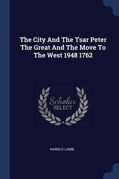The City and the Tsar Peter the Great and the Move to the West 1948 1762