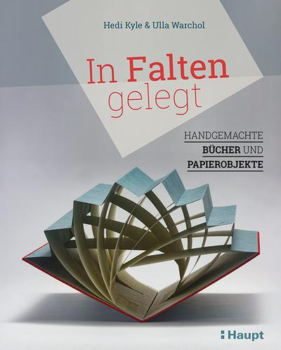 In Falten gelegt: Handgemachte Bücher und Papierobjekte