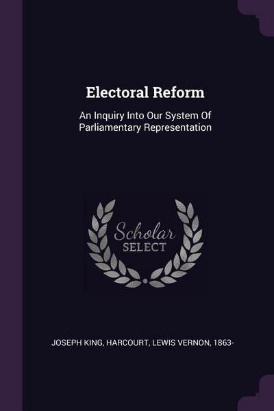 Electoral Reform: An Inquiry Into Our System of Parliamentary Representation