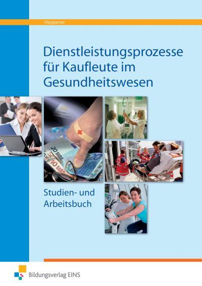 Dienstleistungsprozesse für Kaufleute im Gesundheitswesen. Arbeitsbuch