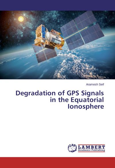 Degradation of GPS Signals in the Equatorial Ionosphere
