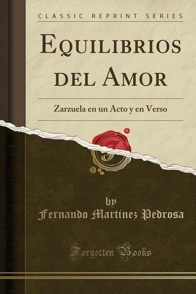 Equilibrios del Amor: Zarzuela En Un Acto y En Verso (Classic Reprint)