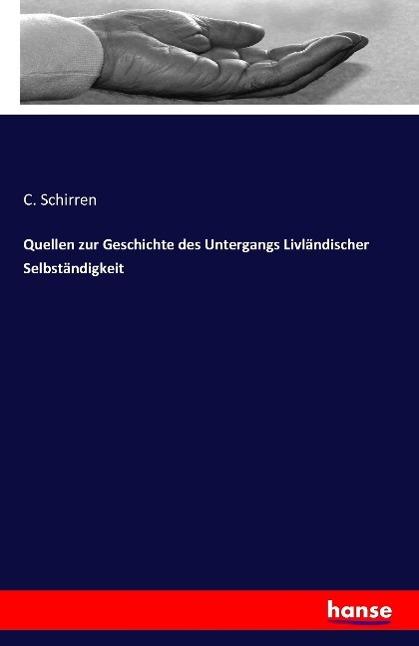 Quellen zur Geschichte des Untergangs Livländischer Selbstän ... 9783741116940