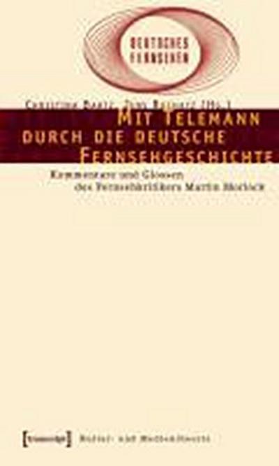 Mit Telemann durch die deutsche Fernsehgeschichte: Kommentare und Glossen des Fernsehkritikers Martin Morlock