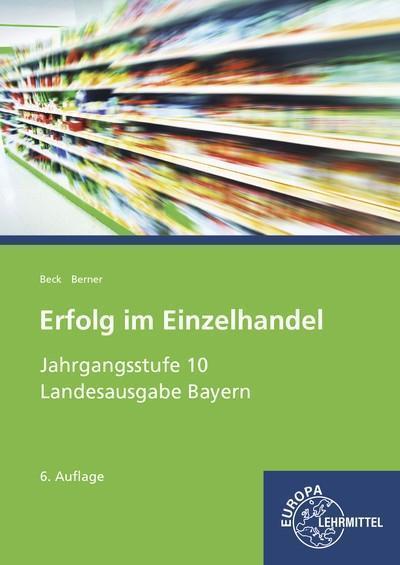 Erfolg im Einzelhandel, Ausgabe Bayern Jahrgangsstufe 10 - Lernfelder 1-7