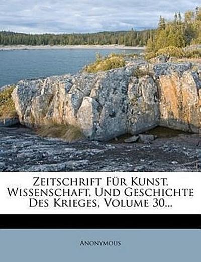 Zeitschrift für Kunst, Wissenschaft, und Geschichte des Krieges, Dreissigster Band, Erstes Heft