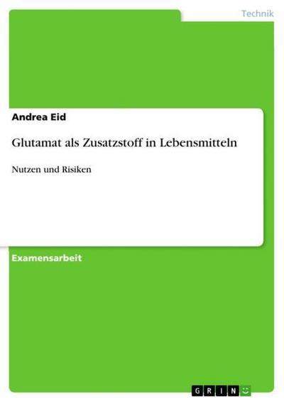 Glutamat als Zusatzstoff in Lebensmitteln - Andrea Eid