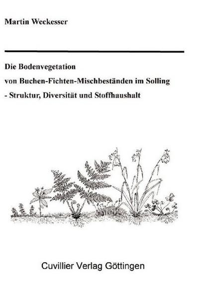 Die Bodenvegetation von Buchen-Fichten-Mischbestaende im Solling - Struktur, Diversitaet und Stoffhaushalt