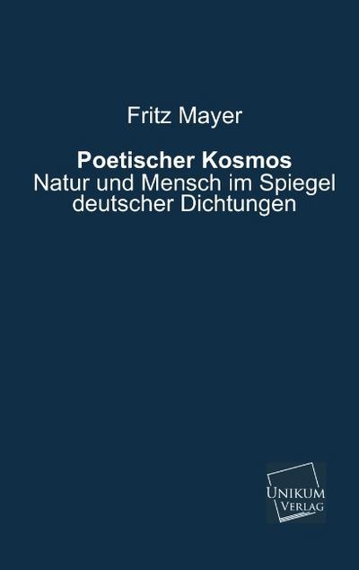Poetischer Kosmos: Natur und Mensch im Spiegel deutscher Dichtungen