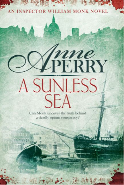 Anne Perry ~ A Sunless Sea (William Monk 18) 9780755386208
