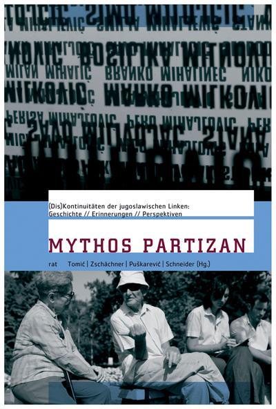 Mythos Partizan: (Dis-)Kontinuitäten der jugoslawischen Linken:Geschichte, Erinnerungen und Perspektiven