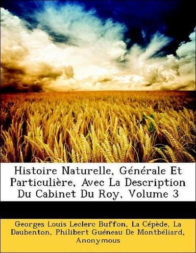 Histoire Naturelle, Générale Et Particulière, Avec La Description Du Cabinet Du Roy, Volume 3