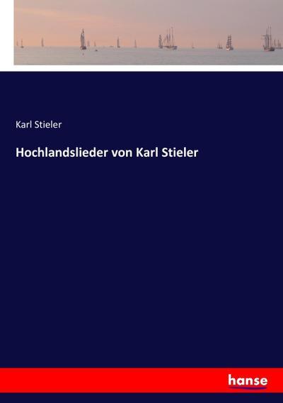Hochlandslieder von Karl Stieler