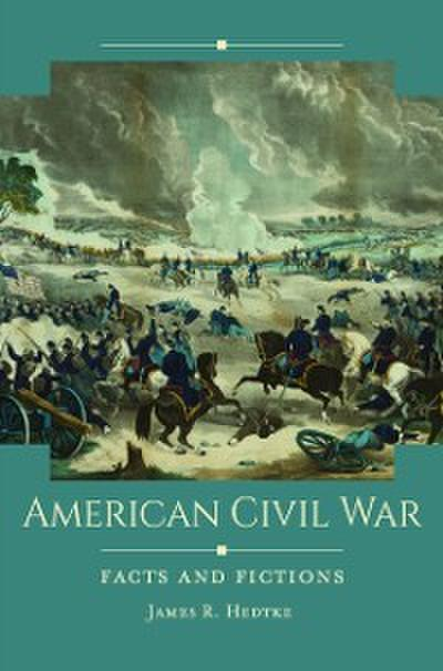 American Civil War: Facts and Fictions