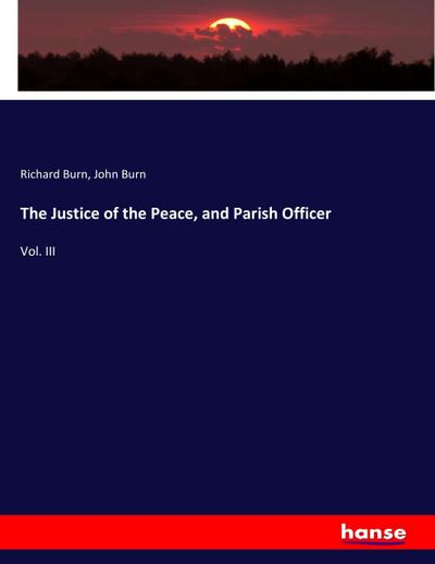 The Justice of the Peace, and Parish Officer