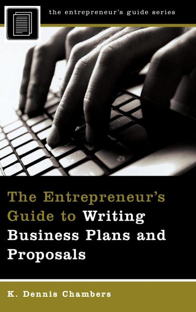 The Entrepreneur's Guide to Writing Business Plans and Proposals