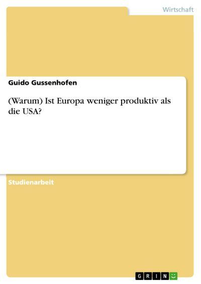 (Warum) Ist Europa weniger produktiv als die USA?