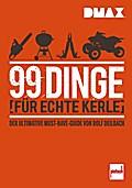 DMAX 99 Dinge für echte Kerle; Der ultimative ...