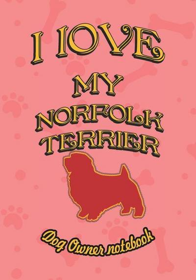 I Love My Norfolk Terrier - Dog Owner Notebook: Doggy Style Designed Pages for Dog Owner to Note Training Log and Daily Adventures.