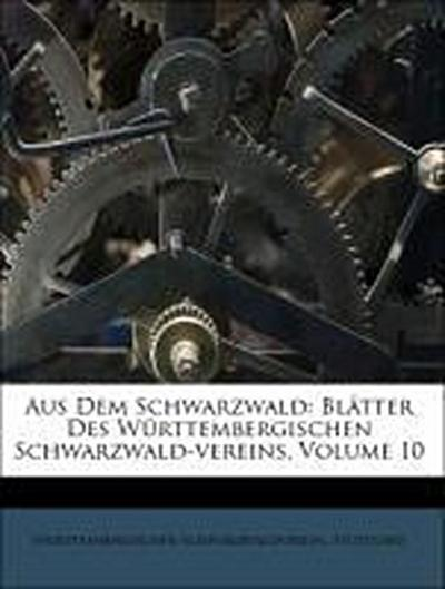 Aus Dem Schwarzwald: Blätter Des Württembergischen Schwarzwald-vereins, Volume 10