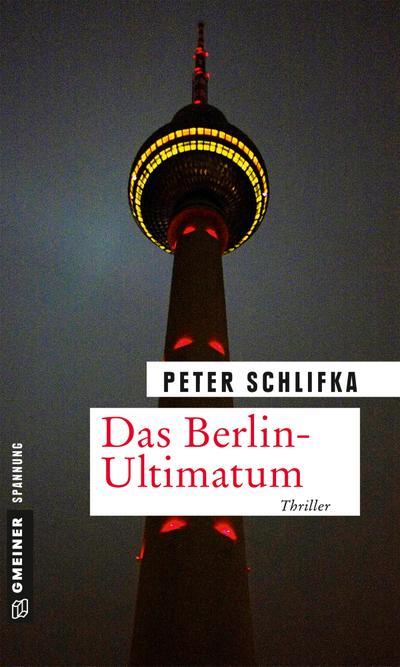 Das Berlin-Ultimatum; Thriller; Thriller im GMEINER-Verlag; Deutsch
