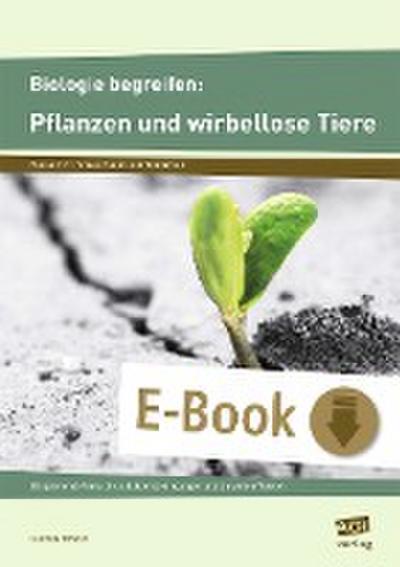 Biologie begreifen: Pflanzen und wirbellose Tiere