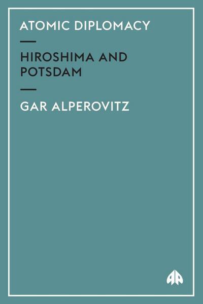 Atomic Diplomacy: Hiroshima and Potsdam