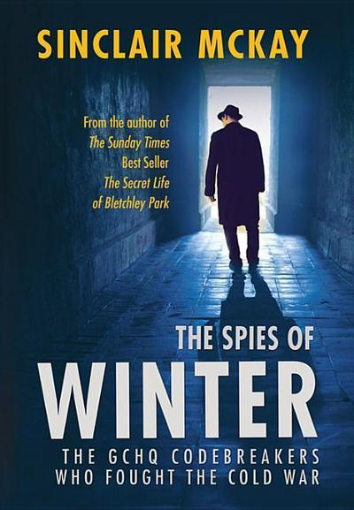 The Spies of Winter: The Gchq Codebreakers Who Fought the Cold War