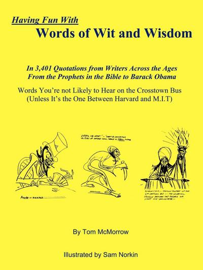 Having Fun with Words of Wit and Wisdom: In 3,401 Quotations from Writers Across the Ages from the Prophets in the Bible to Barack Obama Words You're