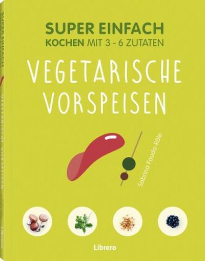 Super Einfach - Vegetarische Vorspeisen
