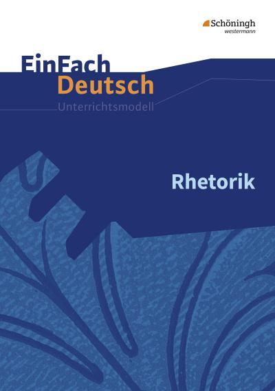 Rhetorik. EinFach Deutsch Unterrichtsmodelle