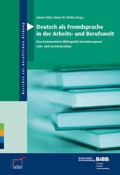 Deutsch als Fremdsprache in der Arbeits- und Berufswelt: Eine kommentierte Bibliografie berufsbezogener Lehr- und Lernmaterialien