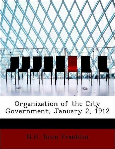 Organization of the City Government, January 2, 1912