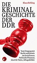 Die Kriminalgeschichte der DDR; Vom Umgang mi ...