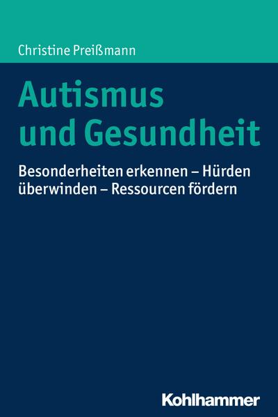 Autismus und Gesundheit: Besonderheiten erkennen - Hürden überwinden - Ressourcen fördern