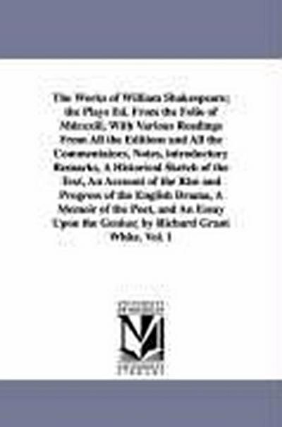 The Works of William Shakespeare; The Plays Ed. from the Folio of MDCXXIII, with Various Readings from All the Editions and All the Commentators, Note