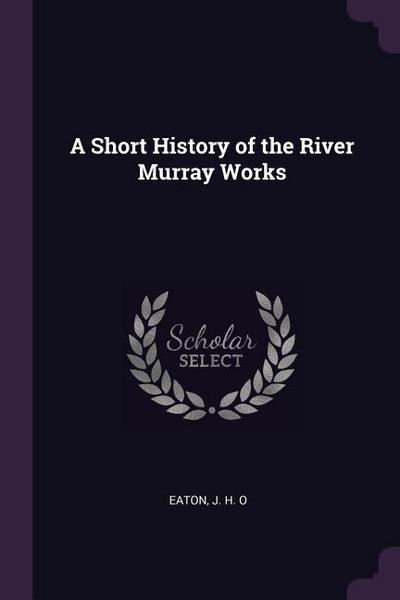 A Short History of the River Murray Works