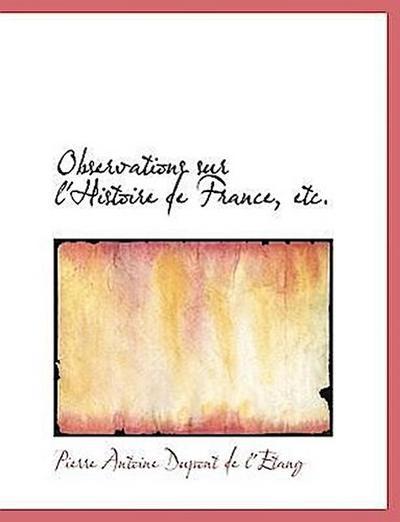 Observations sur l'Histoire de France, etc.