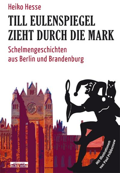 Till Eulenspiegel in Brandenburg: Schelmengeschichten aus Berlin und Brandenburg
