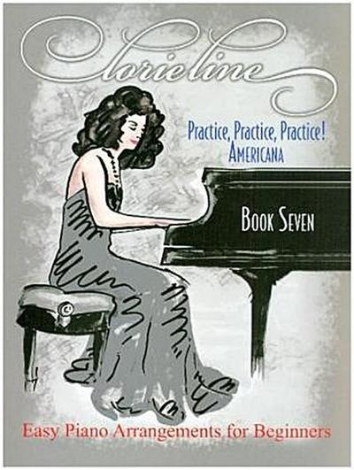 Lorie Line - Practice, Practice, Practice! Book 7: Americana: Easy Piano Arrangements for Beginners
