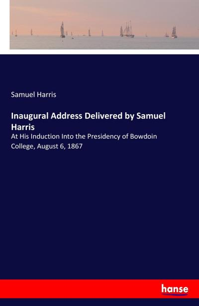 Inaugural Address Delivered by Samuel Harris