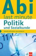 Klett Abi last minute Politik / Sozial- und Gemeinschaftskunde: Schnell auffrischen, was wichtig ist