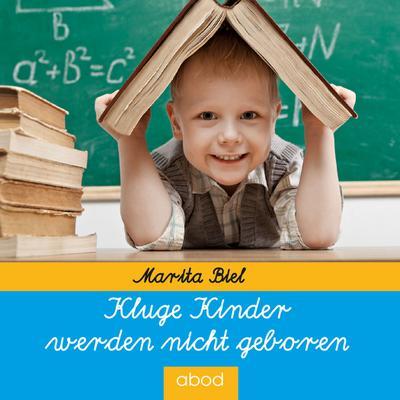 Kluge Kinder werden nicht geboren - ABOD Verlag - Audio CD, Deutsch, Marita Biel, ,