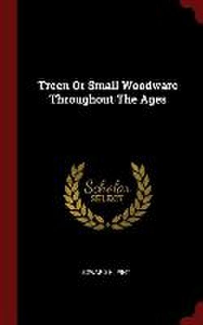 Treen or Small Woodware Throughout the Ages