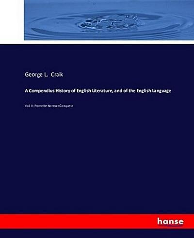 A Compendius History of English Literature, and of the English Language