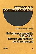 Britische Aussenpolitik 1929-1931: Ebenen und Faktoren der Entscheidung