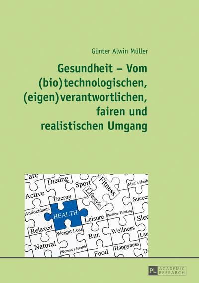 Gesundheit - Vom (bio)technologischen, (eigen)verantwortlichen, fairen und realistischen Umgang