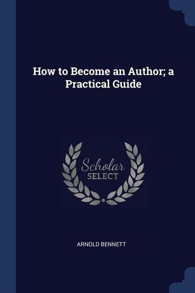 How to Become an Author; A Practical Guide