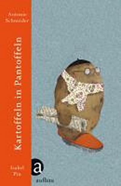 Kartoffeln in Pantoffeln: Vorzugsausgabe. Mit Illustrationen von Isabel Pin